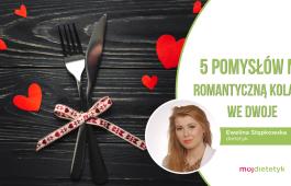 5 pomysłów na romantyczną kolację we dwoje Ewelina Stępkowska