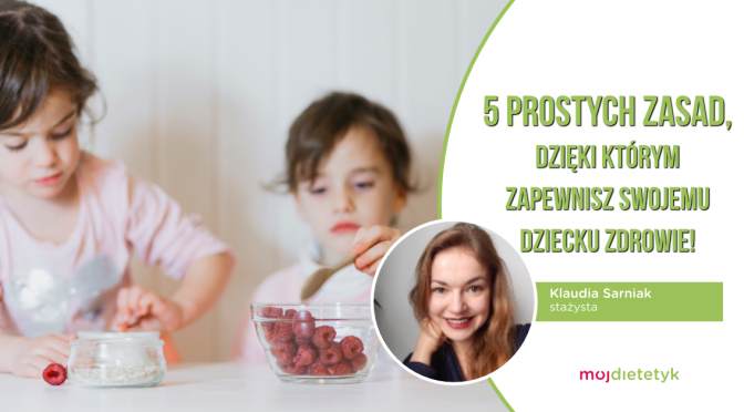 5 prostych zasad, dzięki którym zapewnisz swojemu dziecku zdrowie! Klaudia Sarniak
